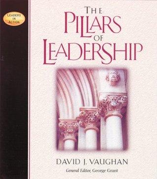 The Pillars of Leadership  by  David J. Vaughan
