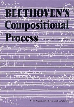 Beethovens Compositional Process  by  William Kinderman