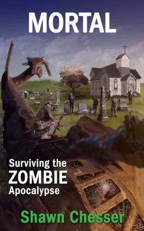 Mortal (Surviving the Zombie Apocalypse, #6)  by  Shawn Chesser