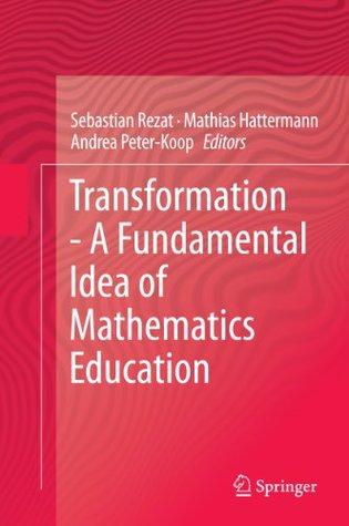 Transformation - A Fundamental Idea of Mathematics Education  by  Sebastian Rezat