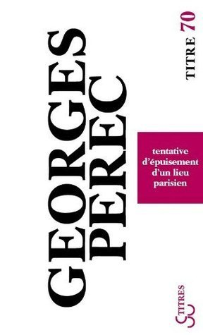 Tentative dépuisement dun lieu Parisien  by  Georges Perec