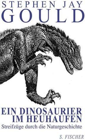 Ein Dinosaurier im Heuhaufen: Streifzüge durch die Naturgeschichte Stephen Jay Gould