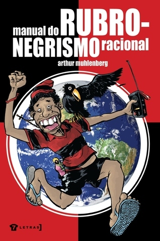 Manual do Rubro-negrismo Racional  by  Arthur Muhlenberg