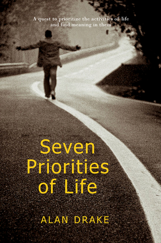 Seven Priorities of Life  by  Alan Drake