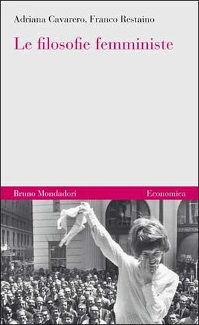 Le filosofie femministe: Due secoli di battaglie teoriche e pratiche  by  Adriana Cavarero