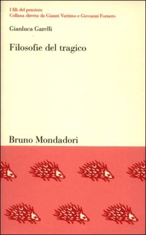 Filosofie del tragico: Lambiguo destino della catarsi  by  Gianluca Garelli