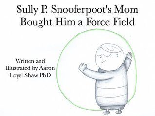 Sully P. Snooferpoots Mom Bought Him a Force Field Aaron Loyel Shaw