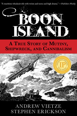 Boon Island: A True Story of Mutiny, Shipwreck, and Cannibalism  by  Andrew Vietze