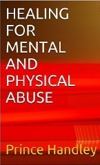 Healing for Mental and Physical Abuse (Healing #5)  by  Prince Handley