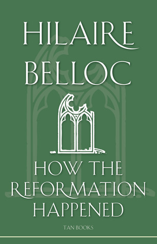 How The Reformation Happened  by  Hilaire Belloc