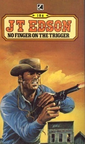 No Finger On The Trigger  by  J.T. Edson