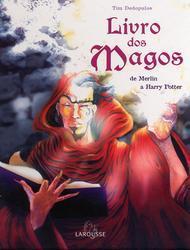 Livro dos magos: De Merlin a Harry Potter  by  Tim Dedopulos