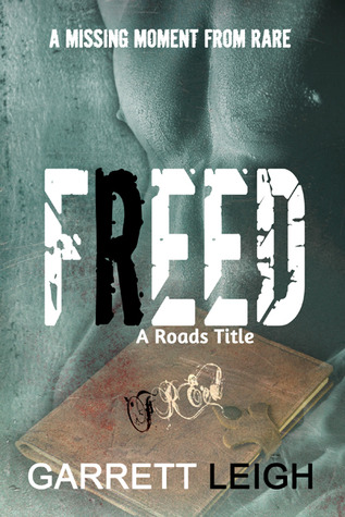 Freed (Roads, #2.5) Garrett Leigh