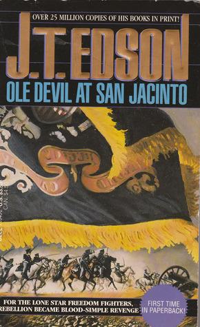 Ole Devil at San Jacinto  by  J.T. Edson