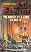 To Arms! To Arms! In Dixie (Floating Outfit, #34)  by  J.T. Edson