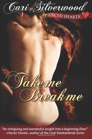 Take Me, Break Me (Pierced Hearts, #1)  by  Cari Silverwood