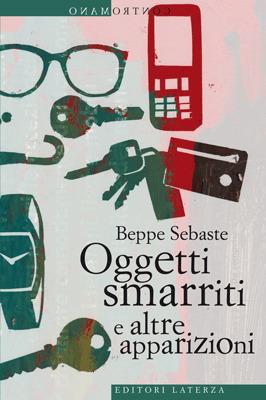 Oggetti smarriti e altre apparizioni  by  Beppe Sebaste