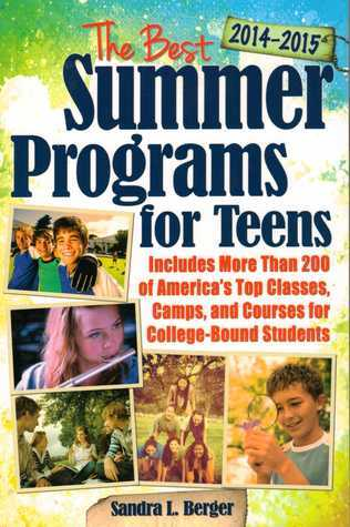 The Best Summer Programs for Teens: Americas Top Classes, Camps, and Courses for College-Bound Students  by  Sandra Berger