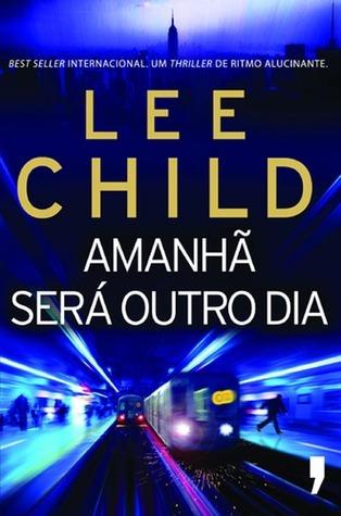 Amanhã Será Outro Dia (Jack Reacher, #13) Lee Child