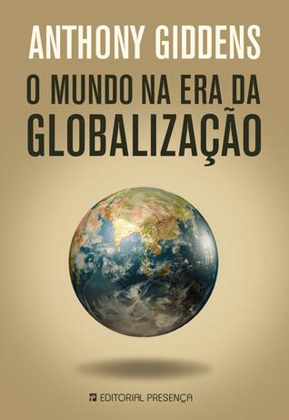 O Mundo na Era da Globalização Anthony Giddens