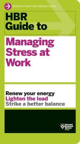 HBR Guide to Managing Stress at Work Harvard Business School Press
