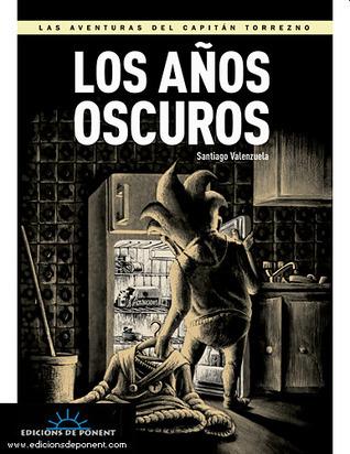 Los años oscuros (Las Aventuras Del Capitan Torrezno, #6)  by  Santiago Valenzuela