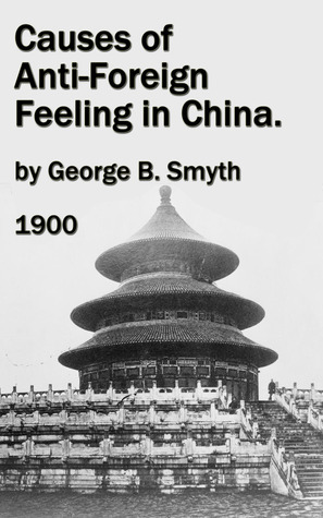 Causes of Anti-Foreign Feeling in China  by  George B. Smyth