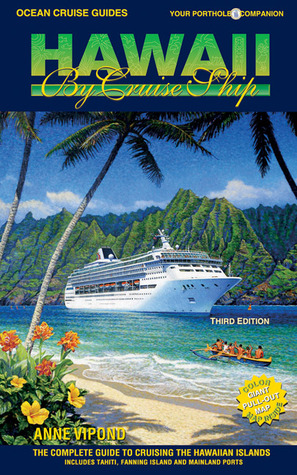 Hawaii  by  Cruise Ship: The  Complete Guide to Cruising the Hawaiian Islands - 3rd Edition by Anne Vipond