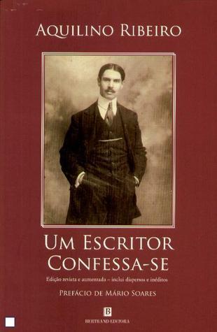 Um Escritor Confessa-se  by  Aquilino Ribeiro