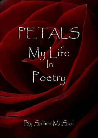Petals My Life In Poetry  by  Salima Masud