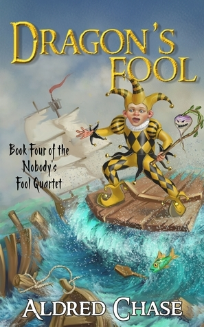 Dragons Fool (Nobodys Fool Quartet, #4)  by  Aldred Chase