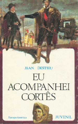 Eu Acompanhei Cortês  by  Jean Destieu
