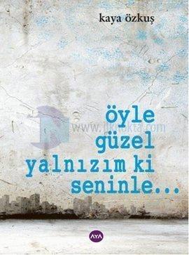 Öyle Güzel Yalnızım ki Seninle...  by  Kaya Özkuş