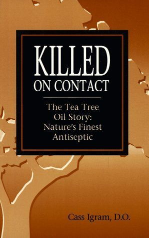 Killed on Contact: The Tea Tree Oil Story : Natures Finest Antiseptic  by  Cassim Igram