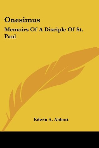 Onesimus: Memoirs Of A Disciple Of St. Paul  by  Edwin A. Abbott