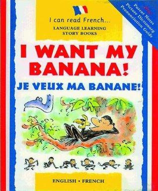 I Want My Banana!: Je Veux Ma Banane!  by  Mary Risk