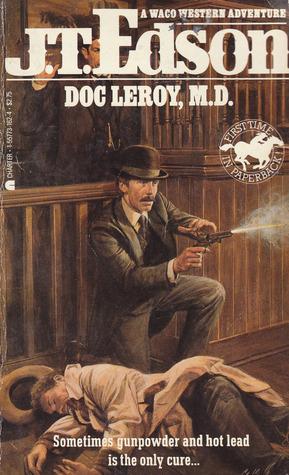 Doc Leroy, M.D (Waco, #6)  by  J.T. Edson