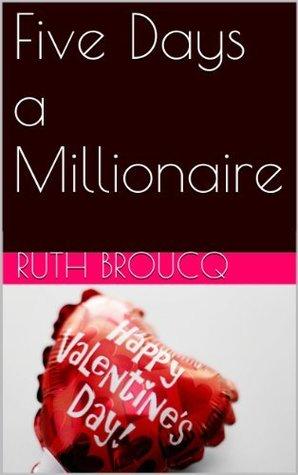 Five Days a Millionaire Ruth Broucq
