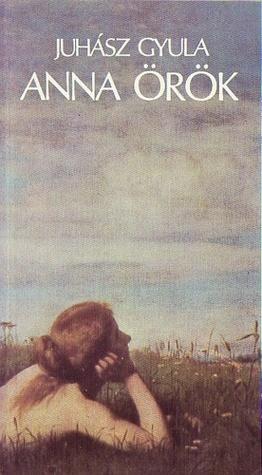 Anna örök  by  Gyula Juhász
