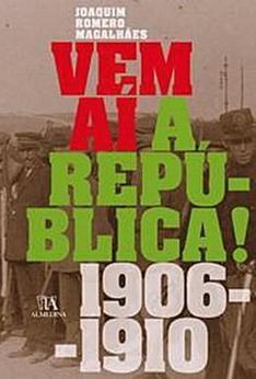 Vem aí a República! (1906 - 1910) Joaquim Romero de Magalhães