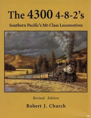 The 4300 4-8-2s: Southern Pacifics MT-Class Locomotives Robert J Church