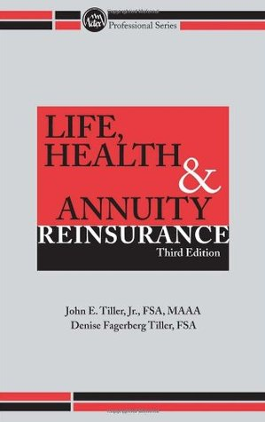 Life, Health & Annuity Reinsurance, Third Edition John E. Tiller