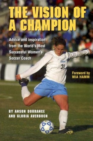 Vision of a Champion  by  Anson Dorrance