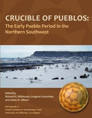 Crucible of Pueblos: The Early Pueblo Period in the Northern Southwest  by  James R. Allison