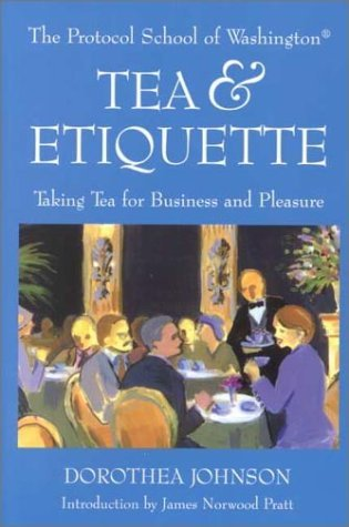 Tea & Etiquette: Taking Tea for Business and Pleasure  by  Dorothea Johnson