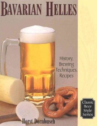 Bavarian Lager: Beerhall Helles History, Brewing Techniques, Recipes (Classic Beer Style Series, 17.) [Paperback] [2000] (Author) Horst D. Dornbusch  by  Horst D. Dornbusch
