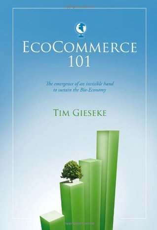 EcoCommerce 101: Adding an Ecological Dimension to the Economy  by  Tim Gieseke
