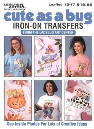 Cute as a Bug Iron on Transfers Leisure Arts, Inc.
