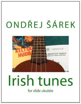 Irish Tunes for Slide Ukulele: For Slide Ukulele Ondrej Sarek