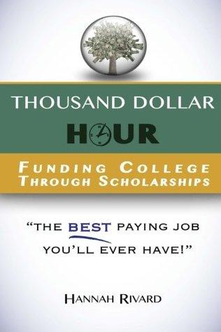 Thousand Dollar Hour: Funding College Through Scholarships Hannah Rivard